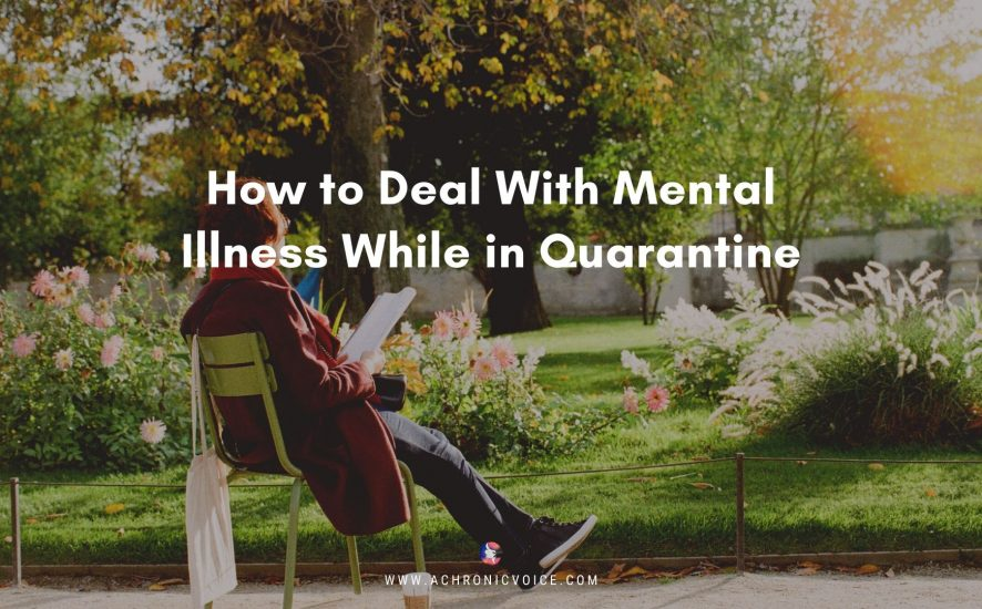 How to Deal With Mental Illness While in Quarantine | A Chronic Voice