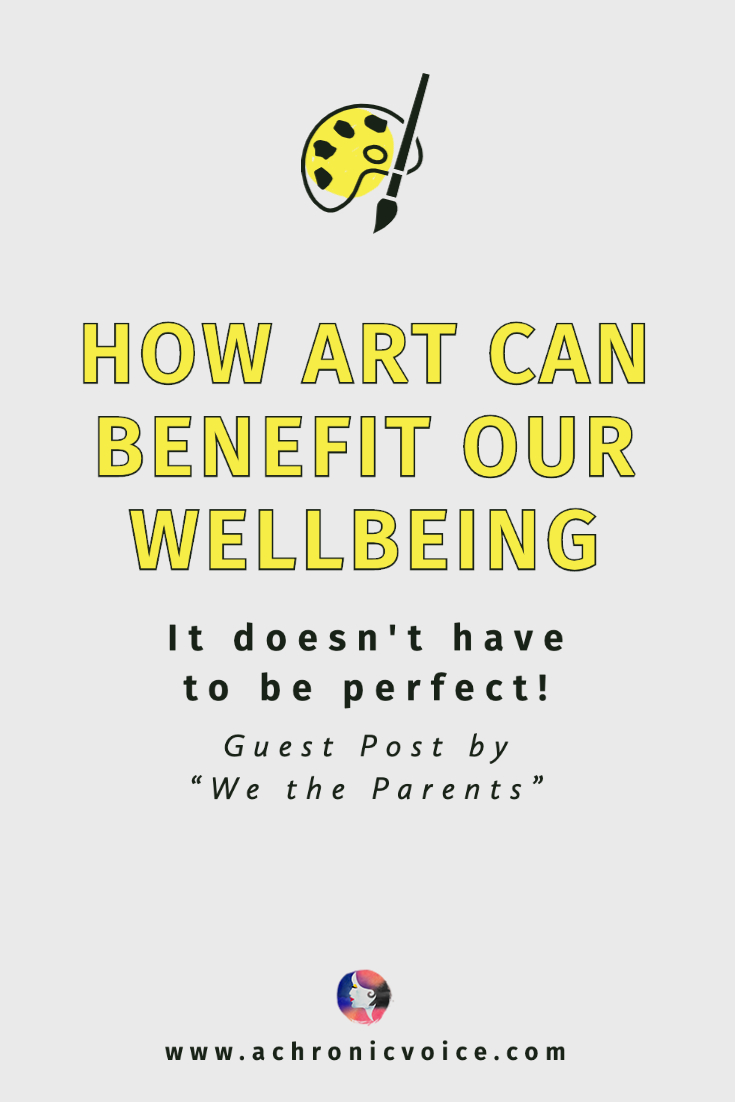 How Art Can Benefit Our Wellbeing | A Chronic Voice