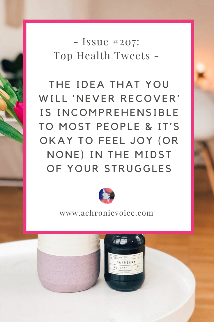 Issue 207: The Idea that You Will 'Never Recover' is Incomprehensible to Most People & It's Okay to Feel Joy (or None) in the Midst of Your Struggles | A Chronic Voice