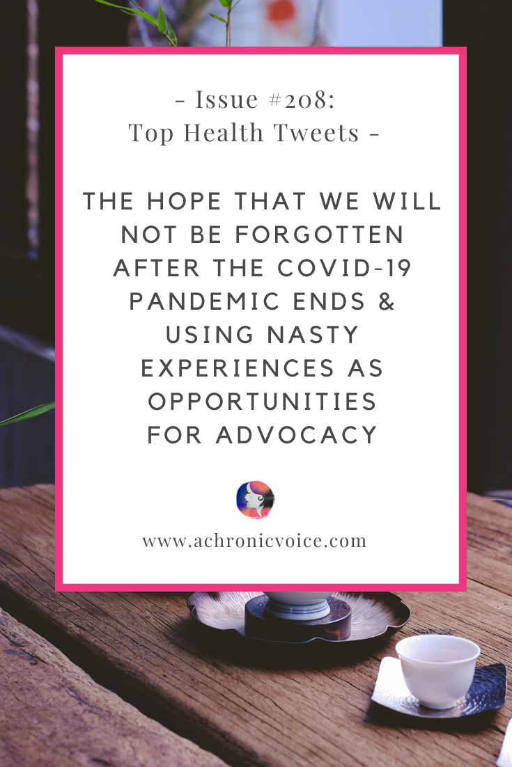 Issue 208: The Hope That We Will Not be Forgotten After the COVID-19 Pandemic Ends & Using Nasty Experiences as Opportunities for Advocacy | A Chronic Voice