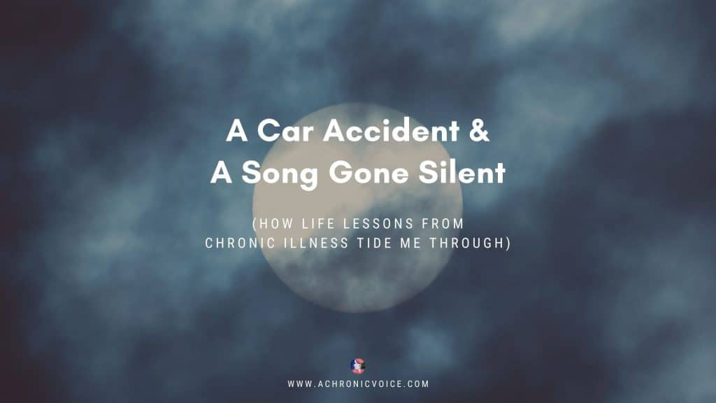 A Car Accident & A Song Gone Silent (How Life Lessons from Chronic Illness Tide Me Through) | A Chronic Voice