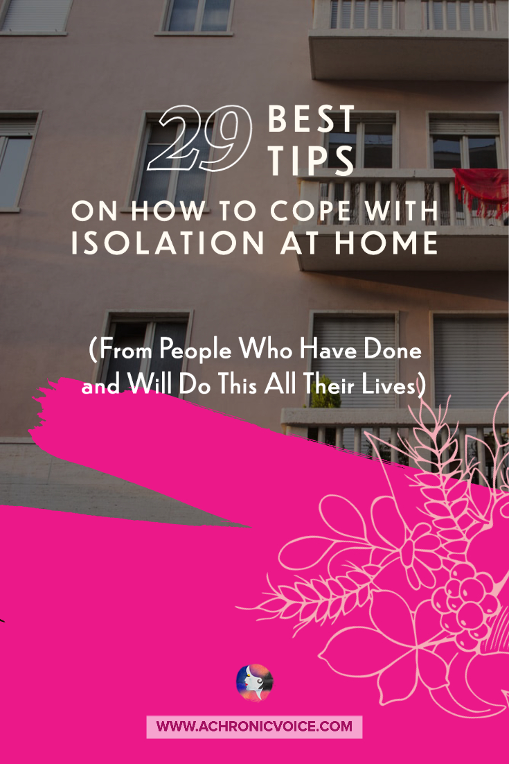 29 Best Tips on How to Cope with Isolation at Home (from People Who Have Done and Will Do This All Their Lives) | A Chronic Voice