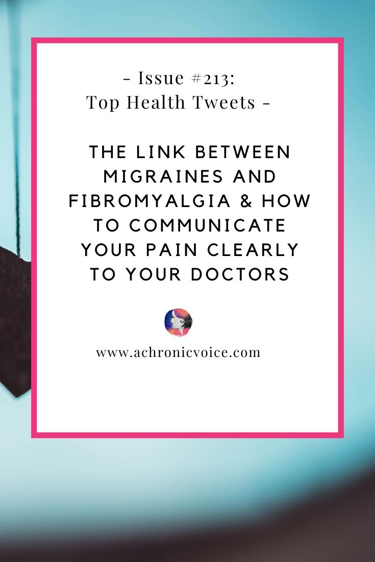 Issue #213: The Link Between Migraines and Fibromyalgia & How to Communicate Your Pain Clearly to Your Doctors