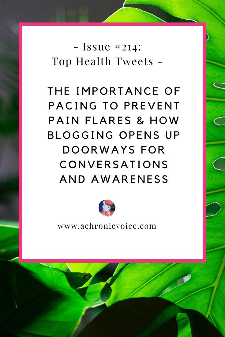 Issue 214: The Importance of Pacing to Prevent Pain Flares & How Blogging Opens Up Doorways for Conversations and Awareness