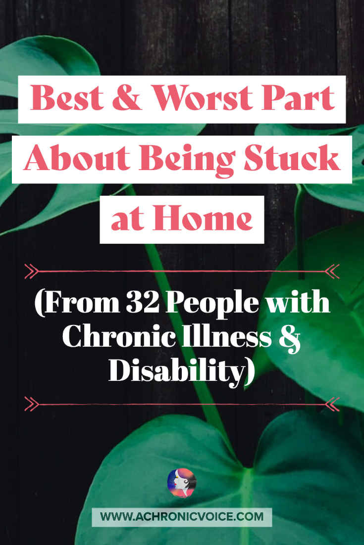 Best & Worst Part About Being Stuck at Home (From 32 People with Chronic Illness & Disability) | A Chronic Voice