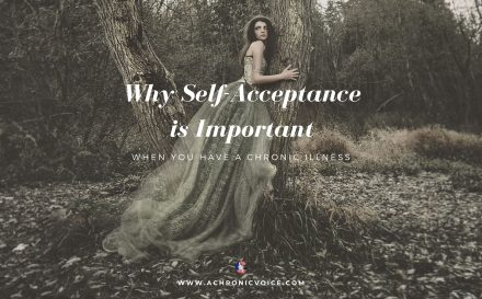 Why Self-Acceptance is Important When You Have a Chronic Illness | A Chronic Voice