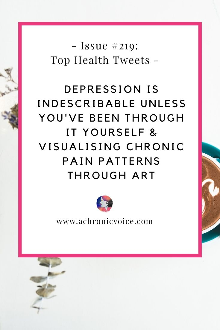 Issue #219: Depression is Indescribable Unless You've Been Through it Yourself & Visualising Chronic Pain Patterns Through Art | A Chronic Voice