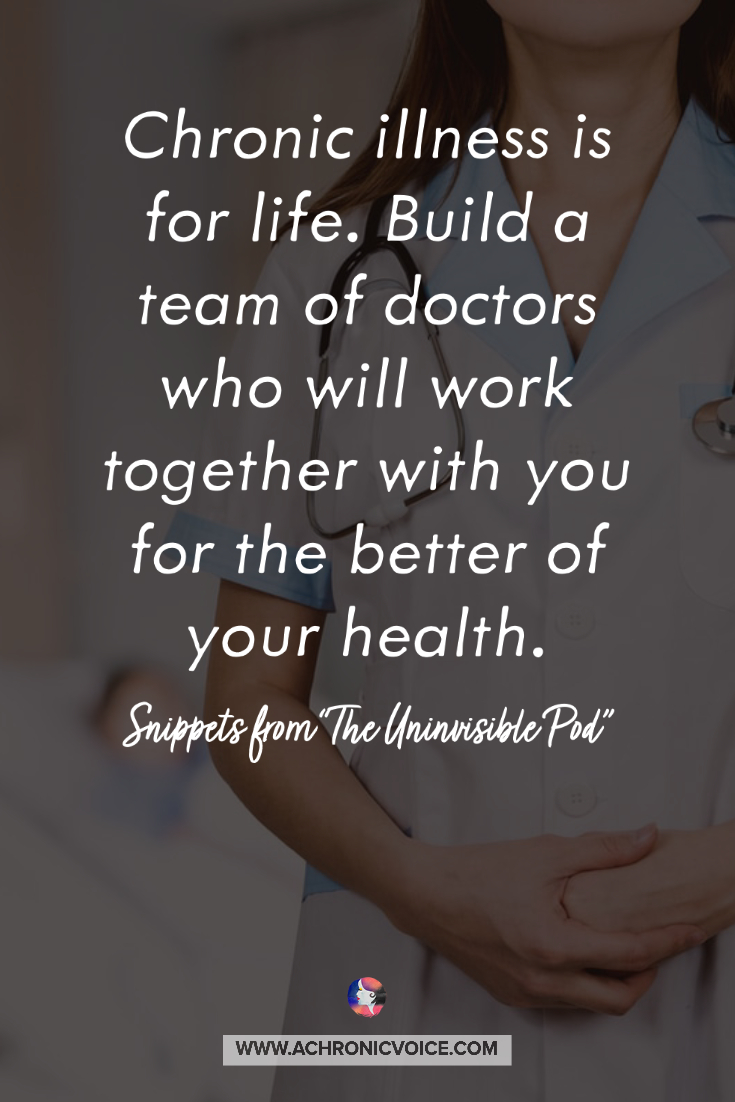 Chronic Illness is for Life. Build a Team of Doctors Who are For You, Not Against You. Quote
