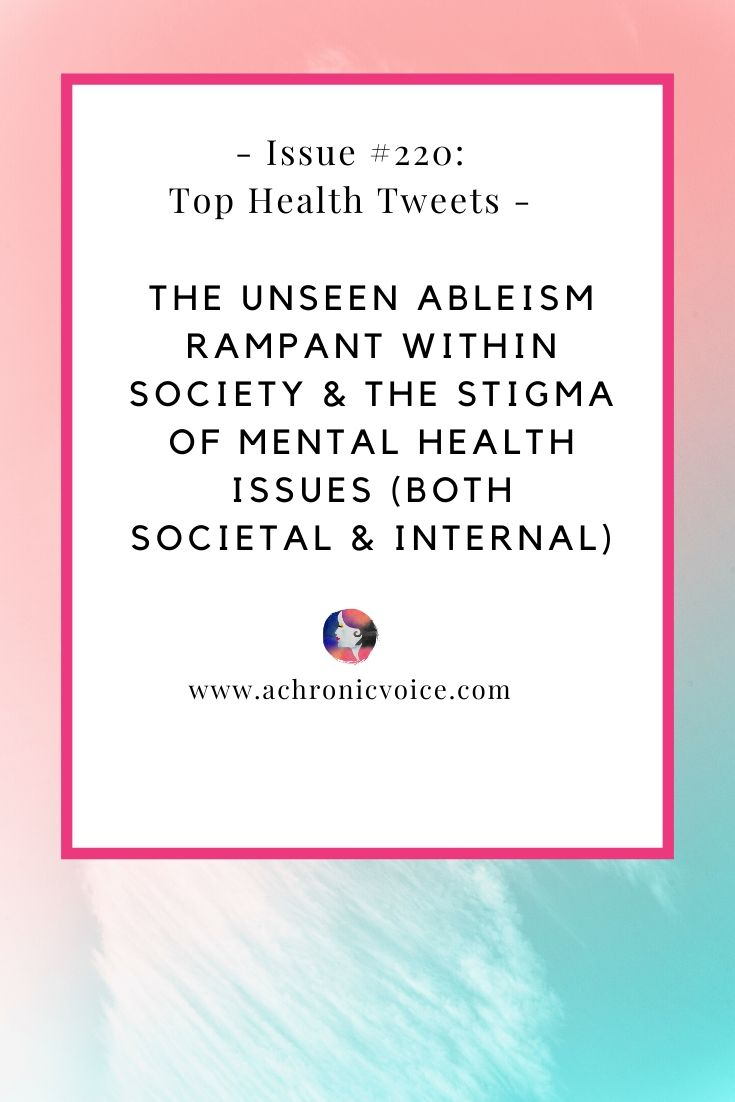 Issue #220: The Unseen Ableism Rampant Within Society & The Stigma of Mental Health Issues (Both Societal & Internal) | A Chronic Voice