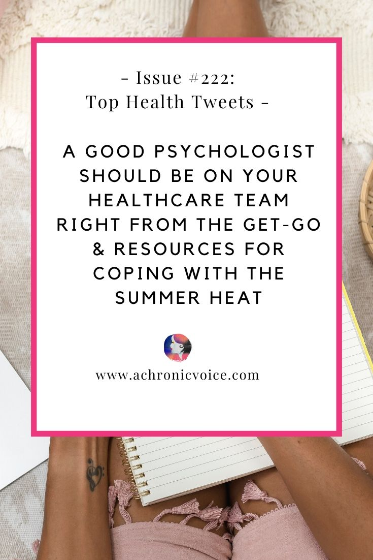 Issue #222: A Good Psychologist Should be on Your Healthcare Team Right from the Get-Go & Resources for Coping with the Summer Heat | A Chronic Voice