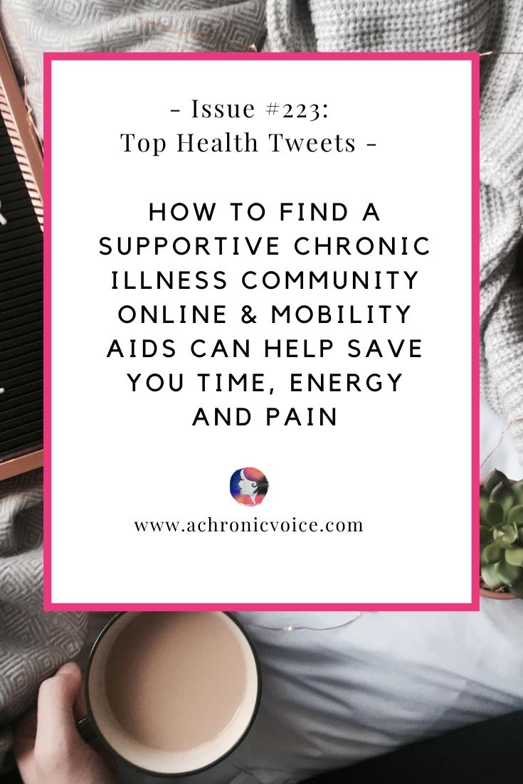 Issue #223: How to Find a Supportive Chronic Illness Community Online & Mobility Aids Can Help Save You Time, Energy and Pain | A Chronic Voice