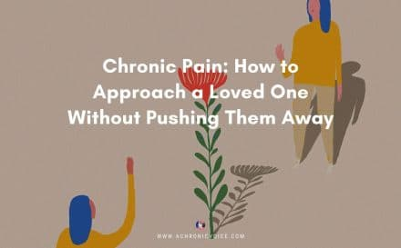 Chronic Pain: How to Approach a Loved One Without Pushing Them Away | A Chronic Voice