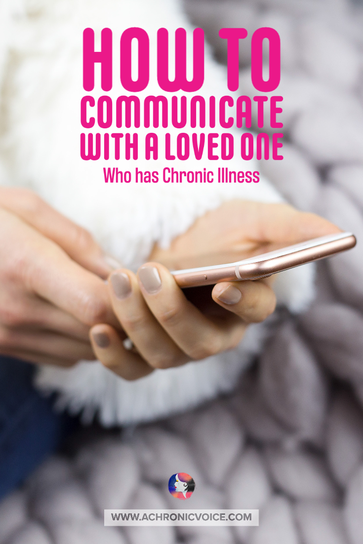 How to Communicate with a Loved One Who Has Chronic Illness | A Chronic Voice