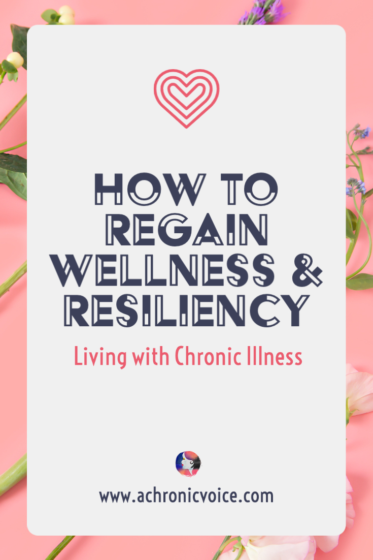 How to Regain Wellness & Resiliency Living with Chronic Illness | A Chronic Voice
