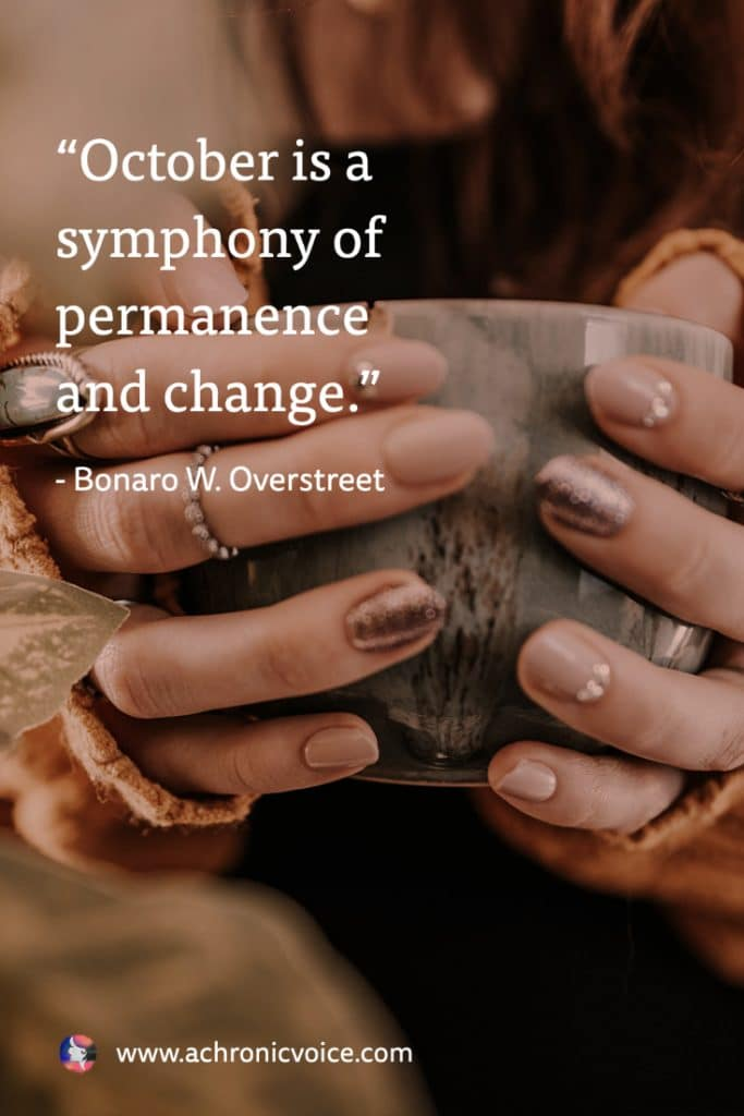 """October is a symphony of permanence and change."" - Bonaro W. Overstreet"