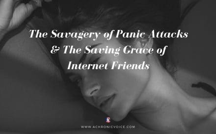 The Savagery of Panic Attacks & The Saving Grace of Internet Friends | A Chronic Voice