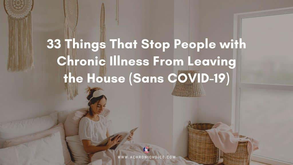 33 Things That Stop People with Chronic Illness From Leaving the House (Sans COVID-19) | A Chronic Voice