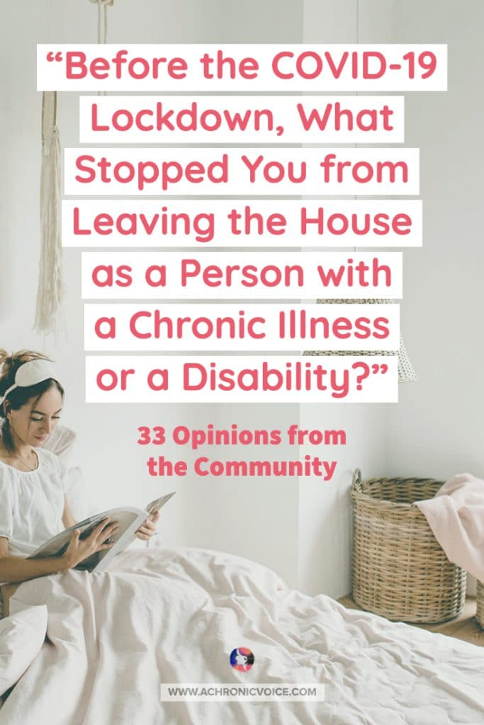 Before the COVID-19 lockdown, what stopped you from leaving the house as a person with a chronic illness or disability? - 33 opinions from the community | A Chronic Voice