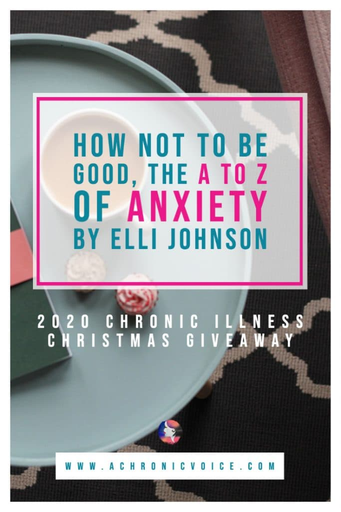 Elli is giving away five copies of her memoir, 'How Not To Be Good The A-Z of Anxiety' in the Chronic Illness Christmas Giveaway on A Chronic Voice. Enter to win a copy of this raw book on our humanity. #anxiety #book #bookgiveaway
