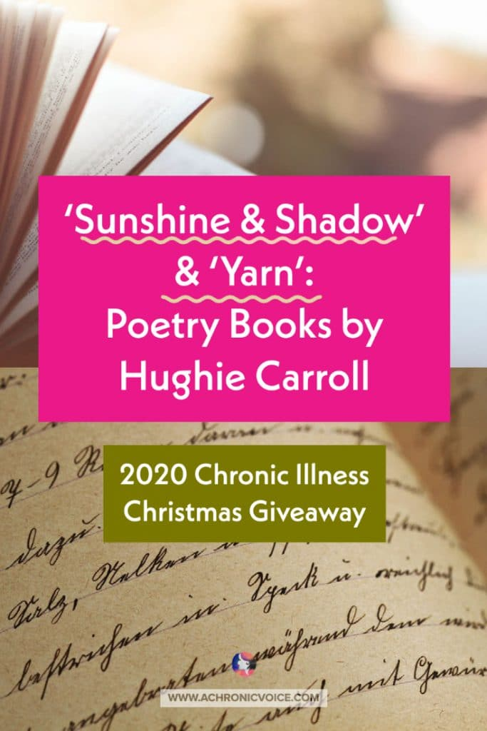 #Poetry #books by Hughie Carroll in the #ChronicIllness #ChristmasGiveaway! 2 copies each of 'Sunshine & Shadow' and 'Yarn' are up for grabs, for those dreamy, reflective, relaxing days.