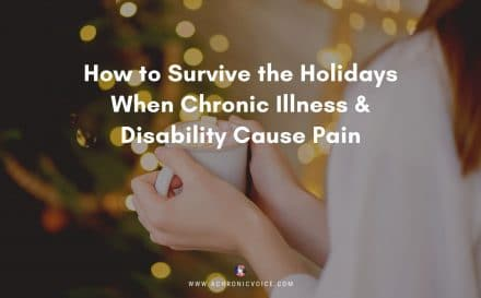 How to Survive the Holidays When Chronic Illness & Disability Cause Pain | A Chronic Voice