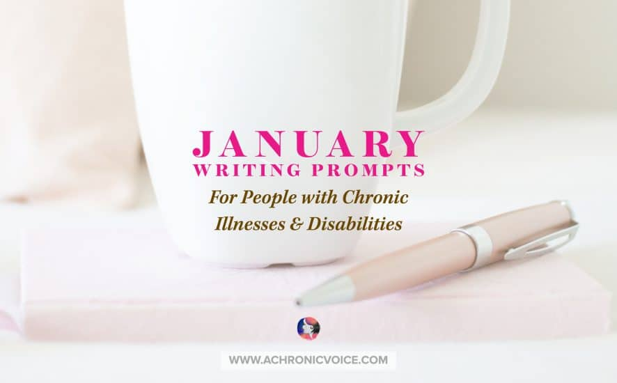 2021 January Writing Prompts for People with Chronic Illness and Disabilities | A Chronic Voice