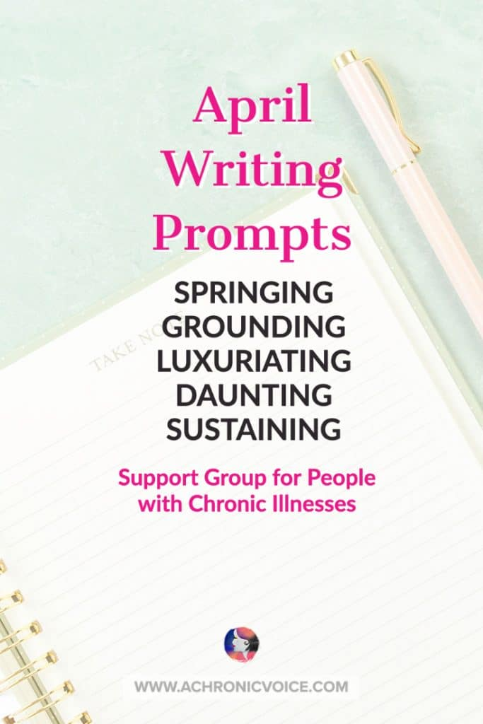 April Writing Prompts for People with Chronic Illnesses & Disabilities - Springing, Grounding, Luxuriating, Daunting & Sustaining