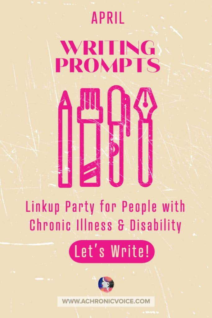 April Writing Prompts - Linkup Party for People with Chronic Illness & Disability