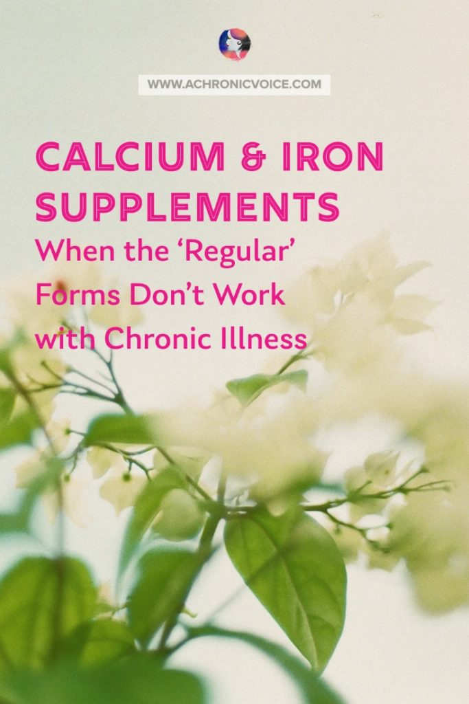 Calcium and Iron Supplements - When the Regular Forms Don't Work with Chronic Illness