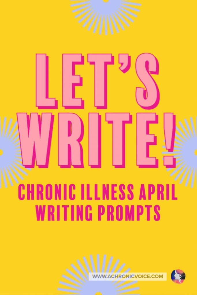 Let's Write! Chronic Illness April Writing Prompts
