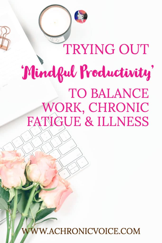 Trying Out 'Mindful Productivity' to Balance Work, Chronic Fatigue & Illness