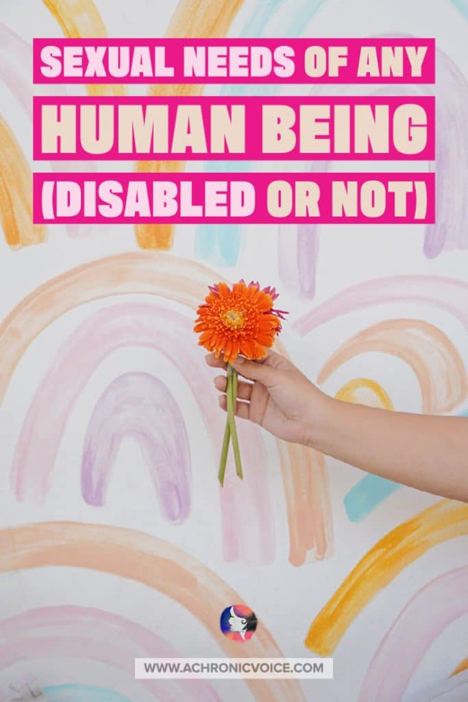 Social, Physical and Sexual Needs as Any Human Being (Disabled or Not)