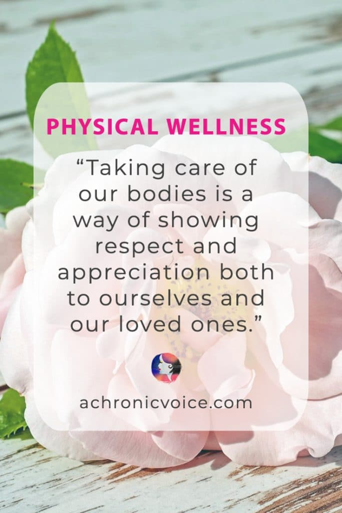 Physical Wellness - Taking Care of Our Bodies is a Way of Showing Respect and Appreciation Both to Ourselves and Those Around Us.