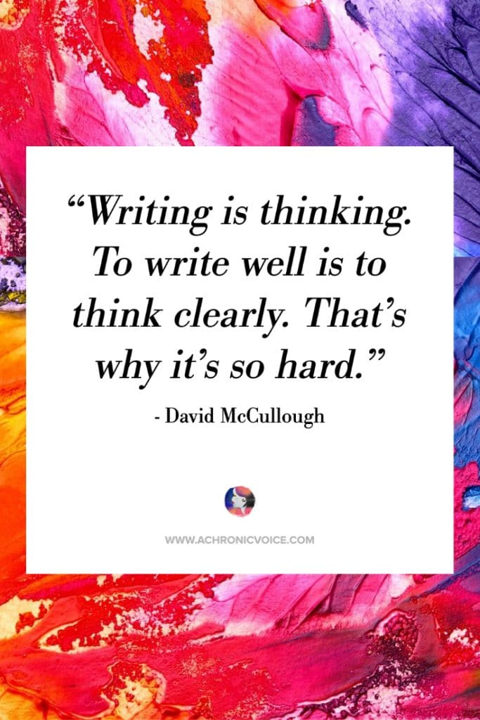 'Writing is thinking. To write well is to think clearly. That's why it's so hard.' ― David McCullough Quote