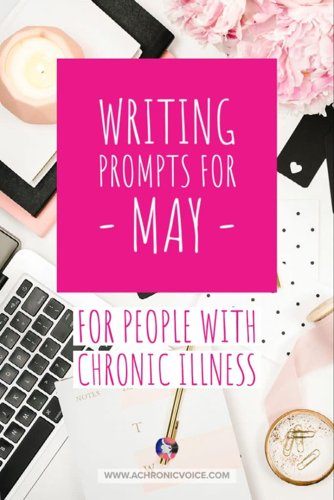 Writing Prompts for May - For People with Chronic Illness and Disability