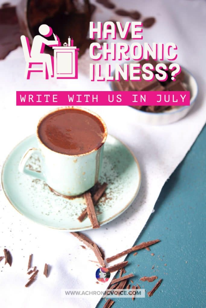 Have Chronic Illness? Write with Us in July.