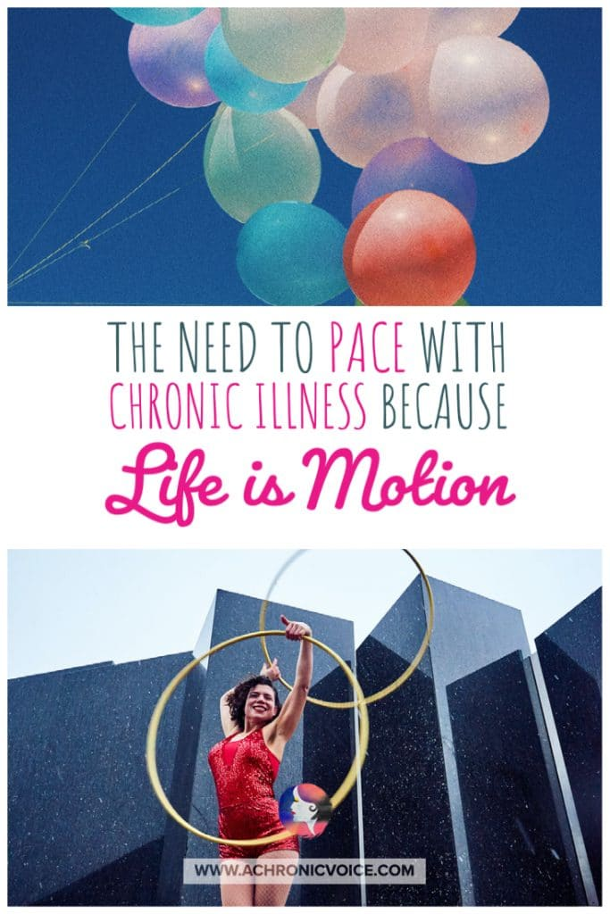 The Need to Pace with Chronic Illness, Because Life is Motion