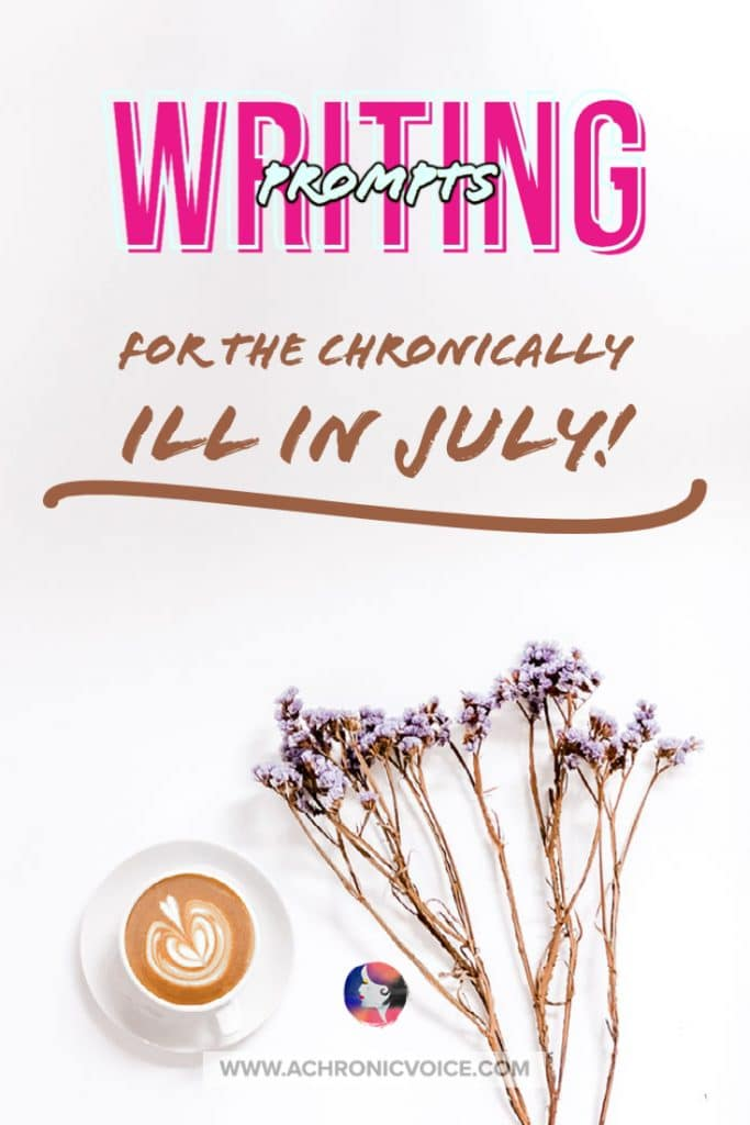 Writing Prompts for the Chronically Ill in July!