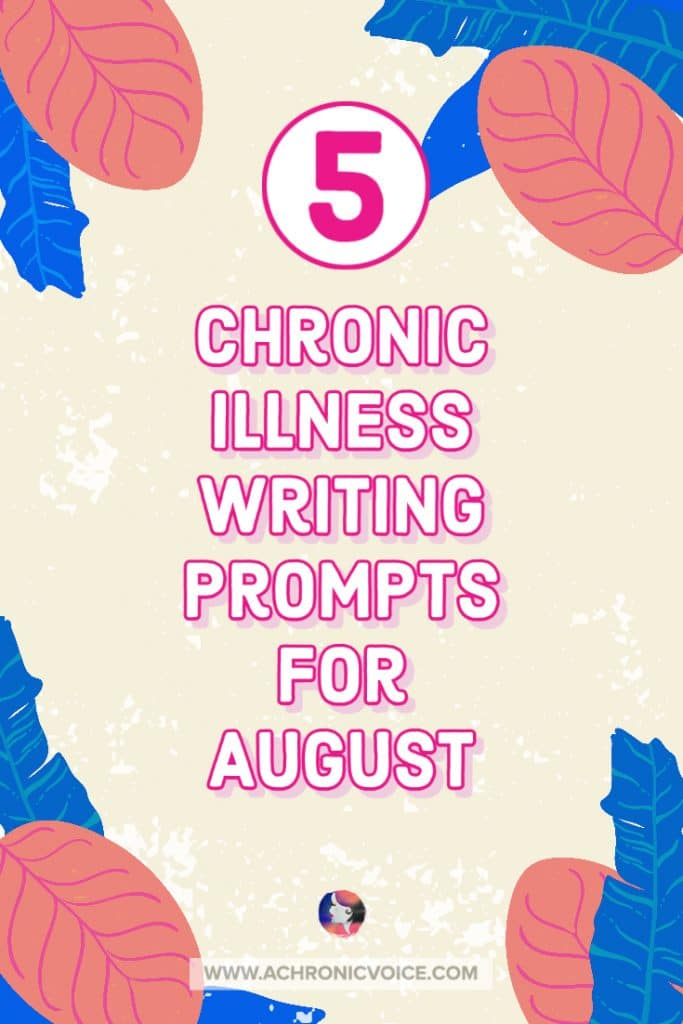 5 Chronic Illness Writing Prompts for August
