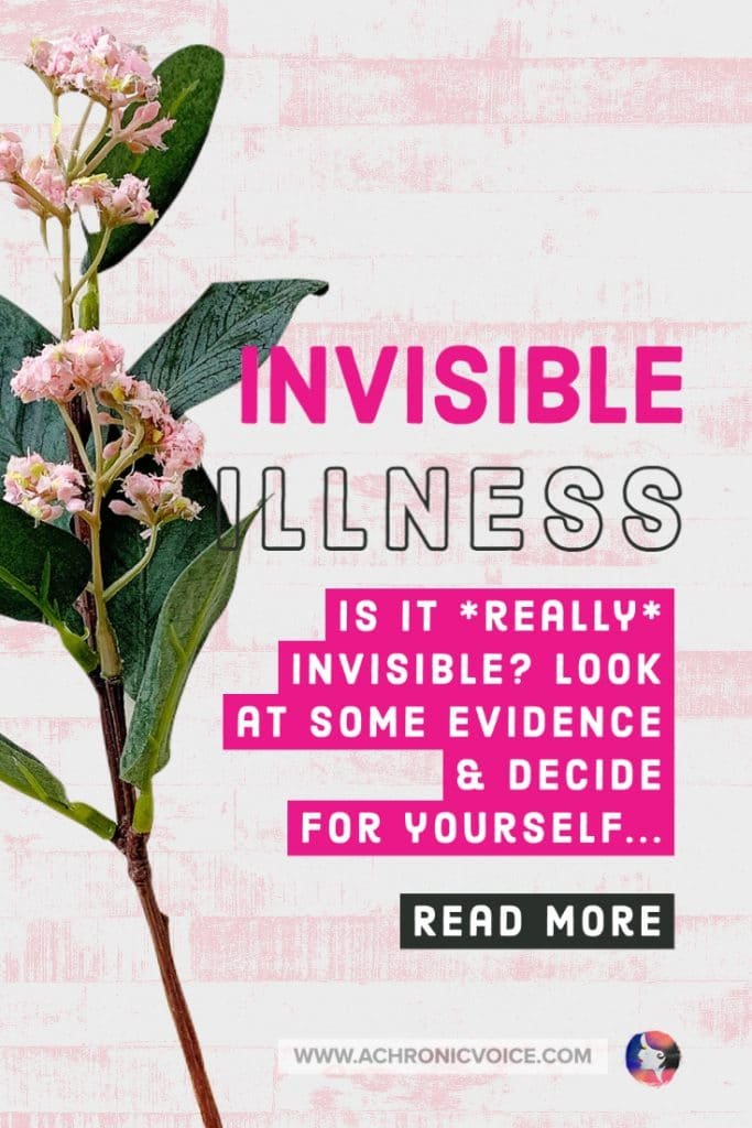 Invisible Illness - Is it really invisible? Look at some evidence and decide for yourself...