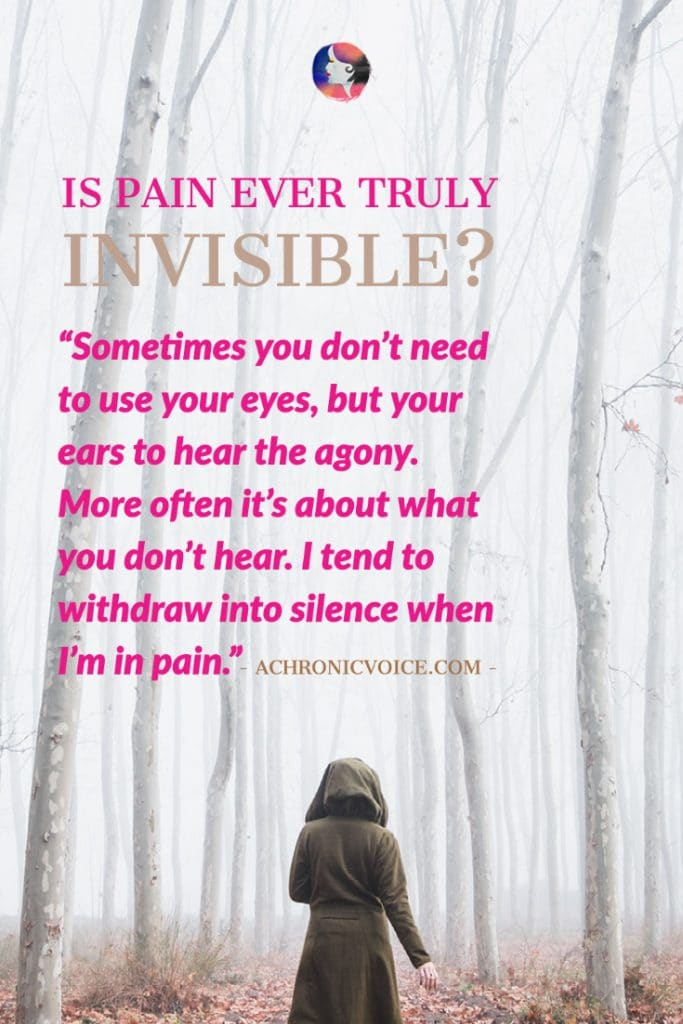 Is Pain Ever Truly Invisible?
