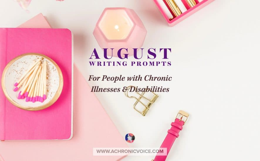 August Writing Prompts for People with Chronic Illnesses & Disabilities