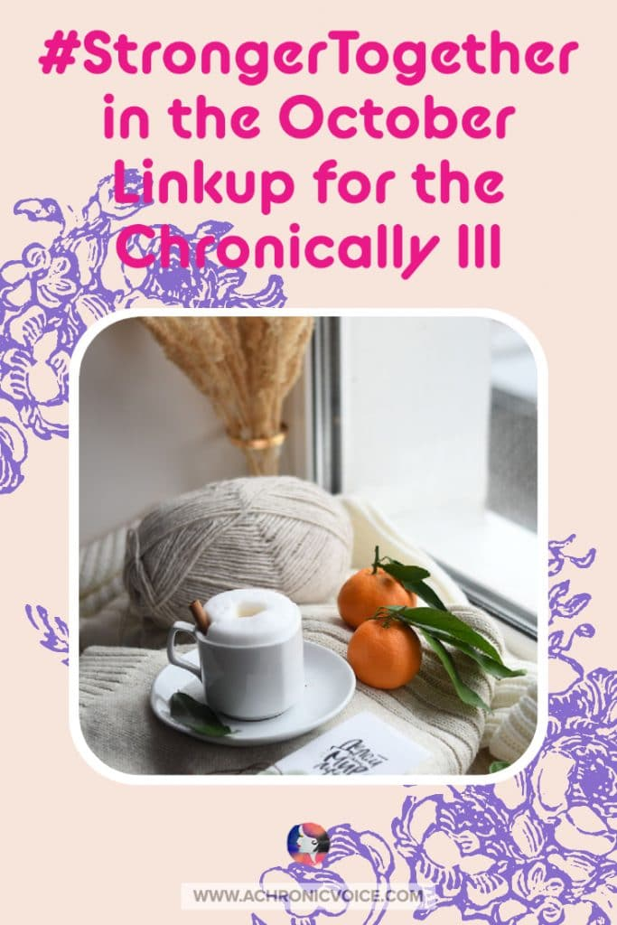 #StrongerTogether in the October Linkup for the Chronically Ill